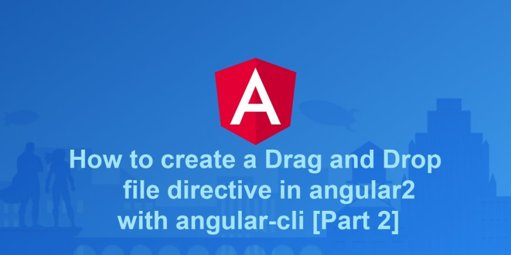 How to create a Drag and Drop file directive in angular2