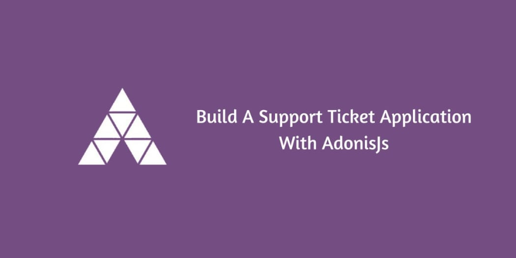 Build A Support Ticket Application With AdonisJs - Part 1