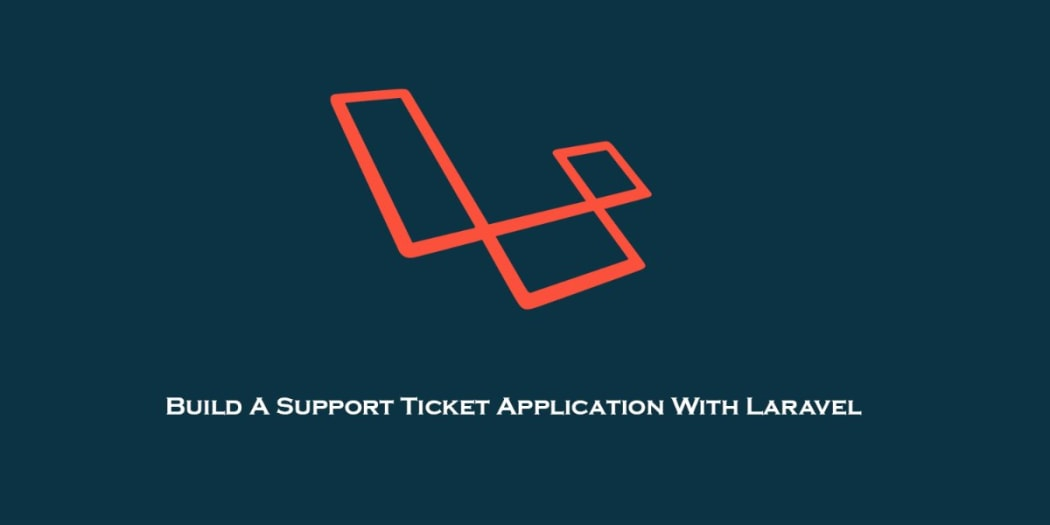 Build A Support Ticket Application With Laravel - Part 1 ― Scotch io