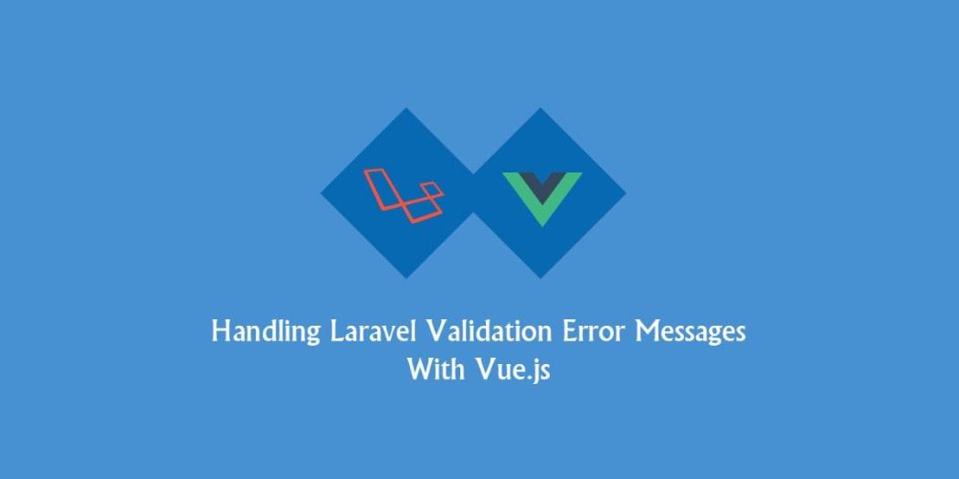 Handling Laravel Validation Error Messages With Vue.js