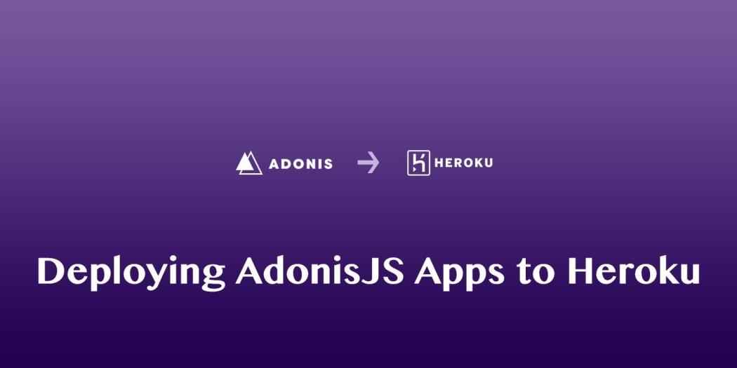 Deploying AdonisJS Apps to Heroku ― Scotch io