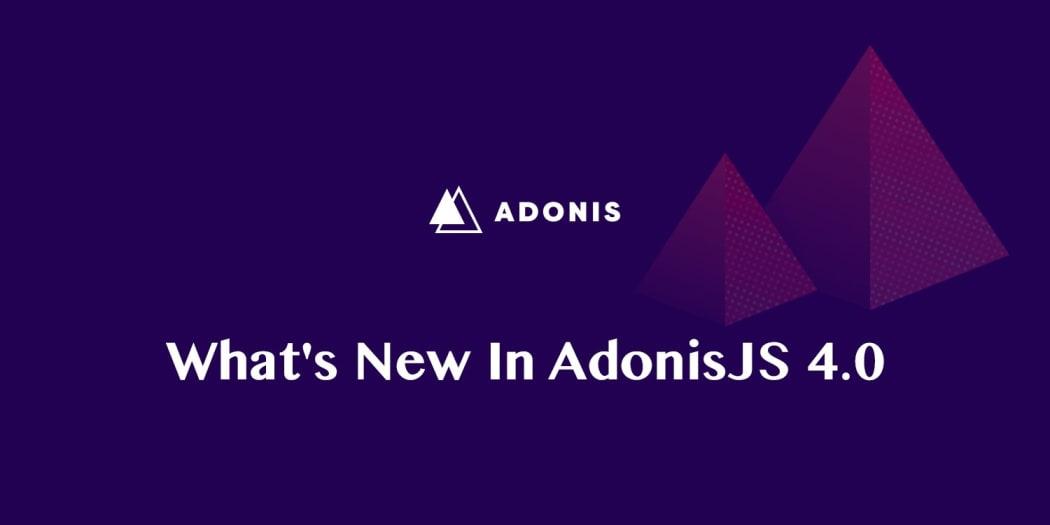 What's New In AdonisJs 4.0