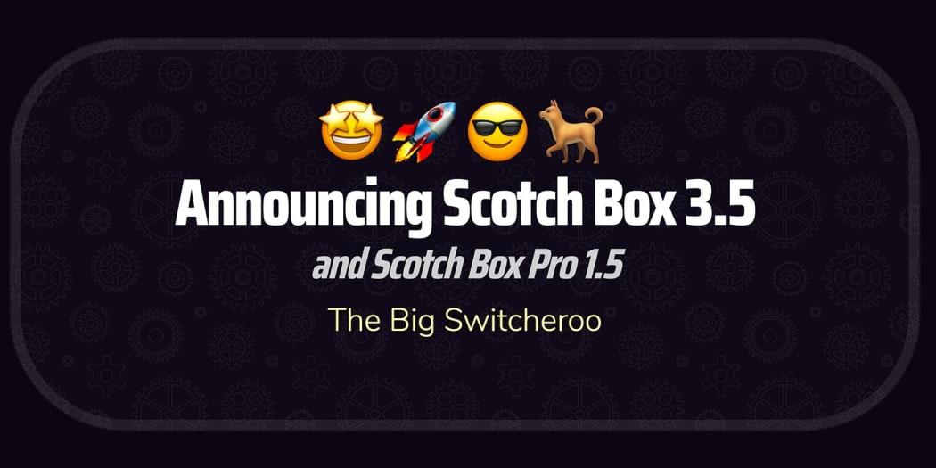 Announcing Scotch Box v3.5 and Scotch Box Pro v1.5: The Big Switcheroo