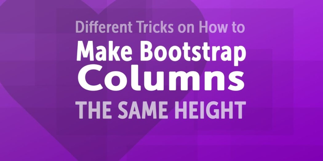 Different Tricks on How to Make Bootstrap Columns All the Same Height