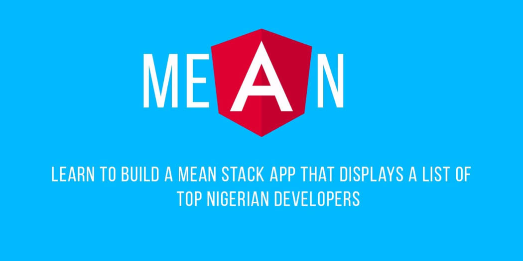 Learn to build a MEAN stack app that displays a list of Top Nigerian Developers