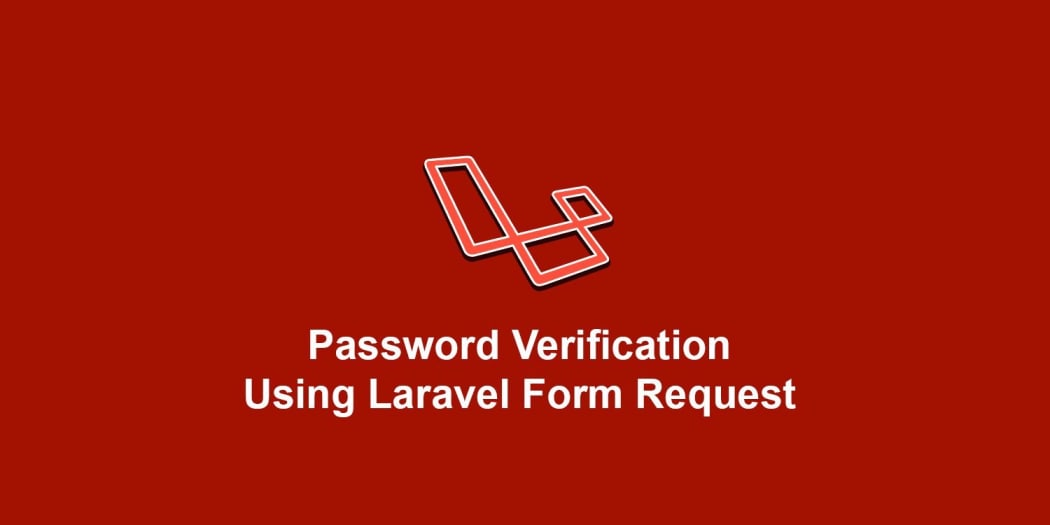 Password Verification Using Laravel Form Request ― Scotch io