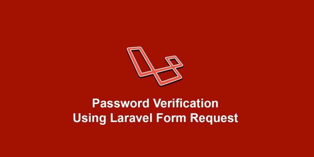 Password Verification Using Laravel Form Request