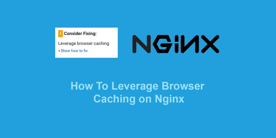 How To Quickly Leverage Browser Caching on Nginx