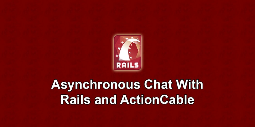 Asynchronous Chat With Rails and ActionCable