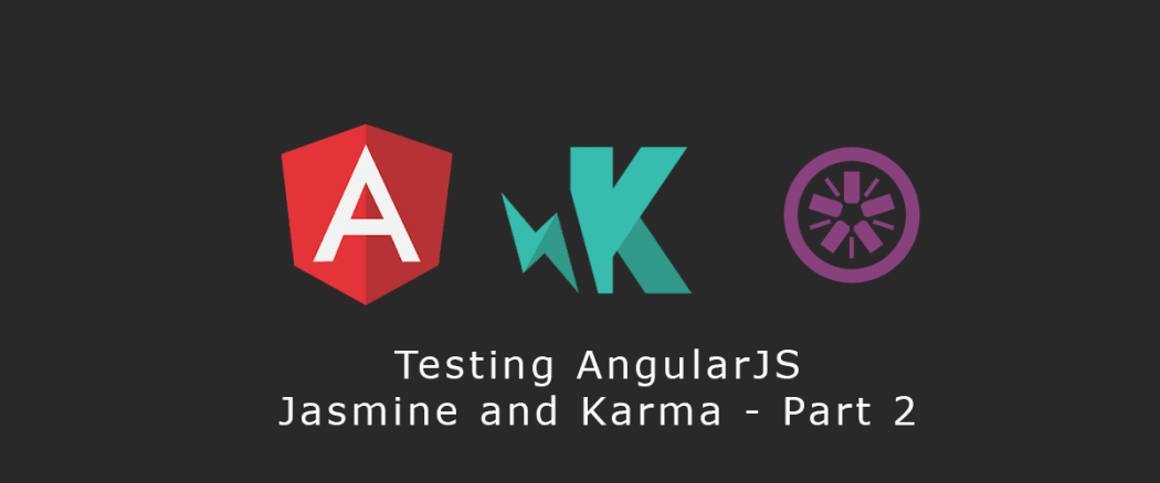 Testing AngularJS with Jasmine and Karma (Part 2)