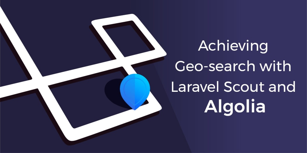 Achieving Geo-search with Laravel Scout and Algolia