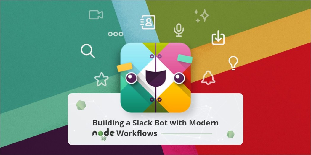 Building a Slack Bot with Modern Node js Workflows ― Scotch io