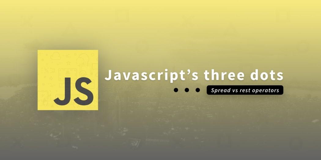Javascript's three dots (     ): Spread vs rest operators