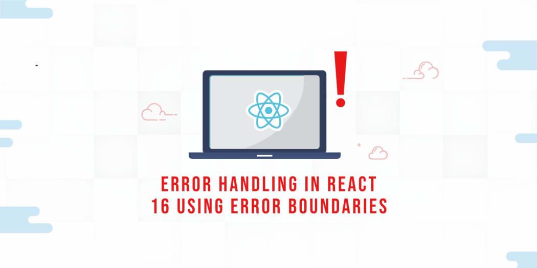 Error handling in React 16 using Error Boundaries ― Scotch io