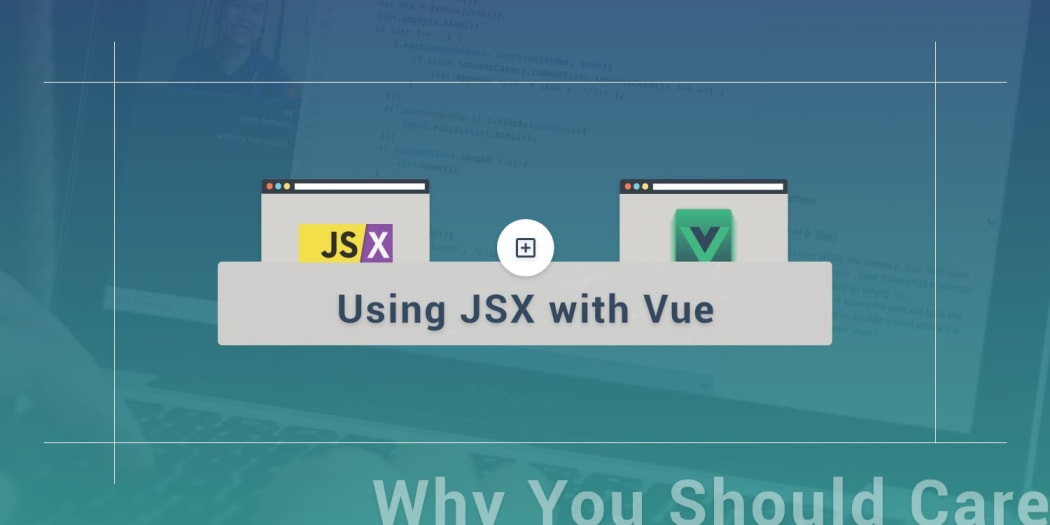 Using JSX with Vue and Why You Should Care