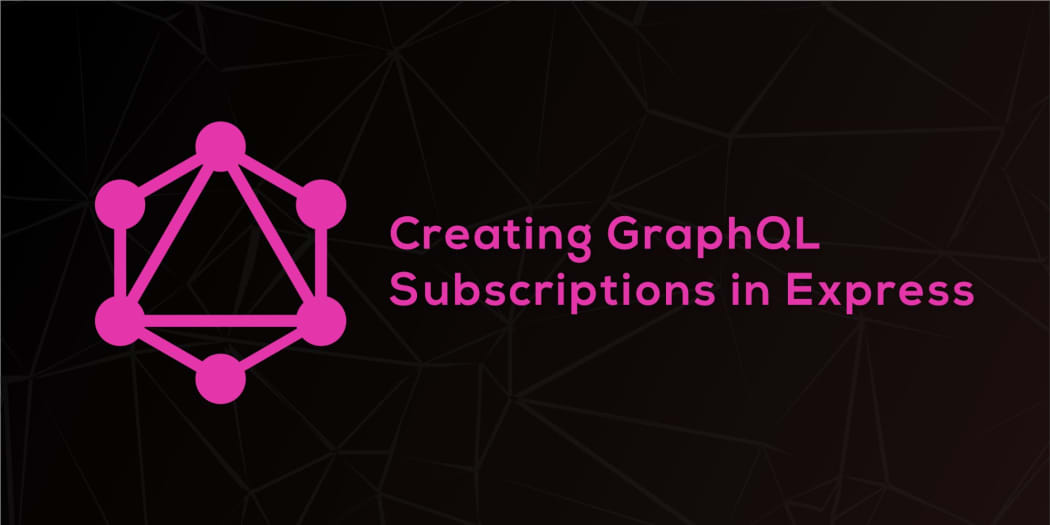 Creating GraphQL Subscriptions in Express ― Scotch io