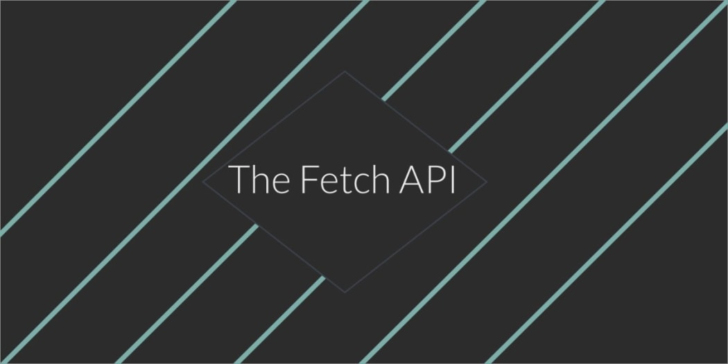 How to Use the JavaScript Fetch API to Get Data ― Scotch io