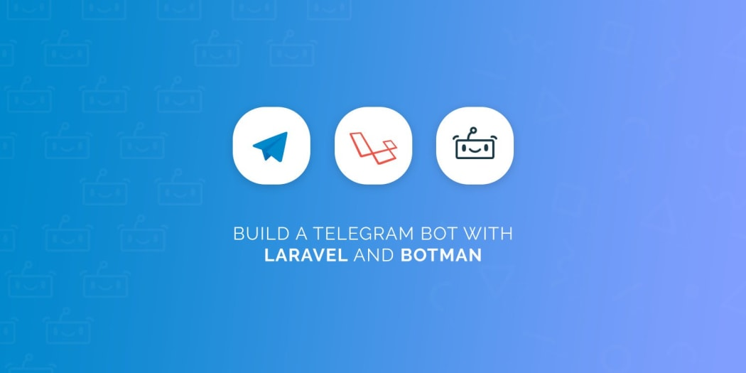 Build A Telegram Bot with Laravel and BotMan ― Scotch io