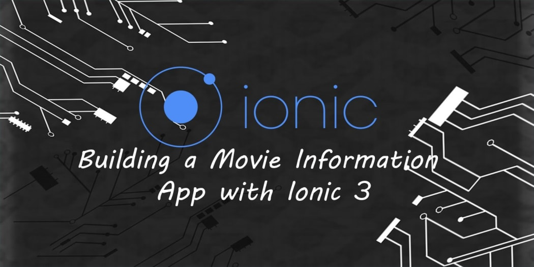 Building A Movie Information App With Ionic 3 ― Scotch io