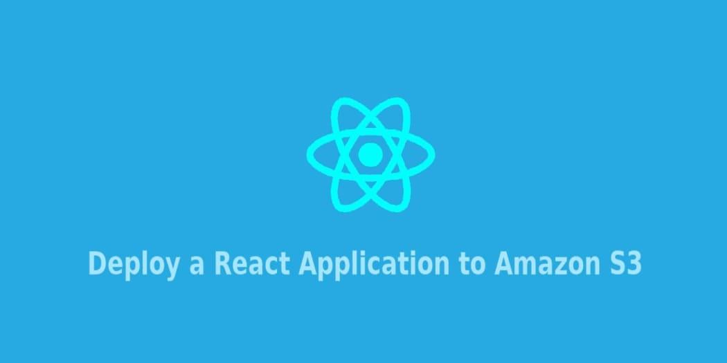 Deploy and Sync a React App to Amazon S3 ― Scotch io