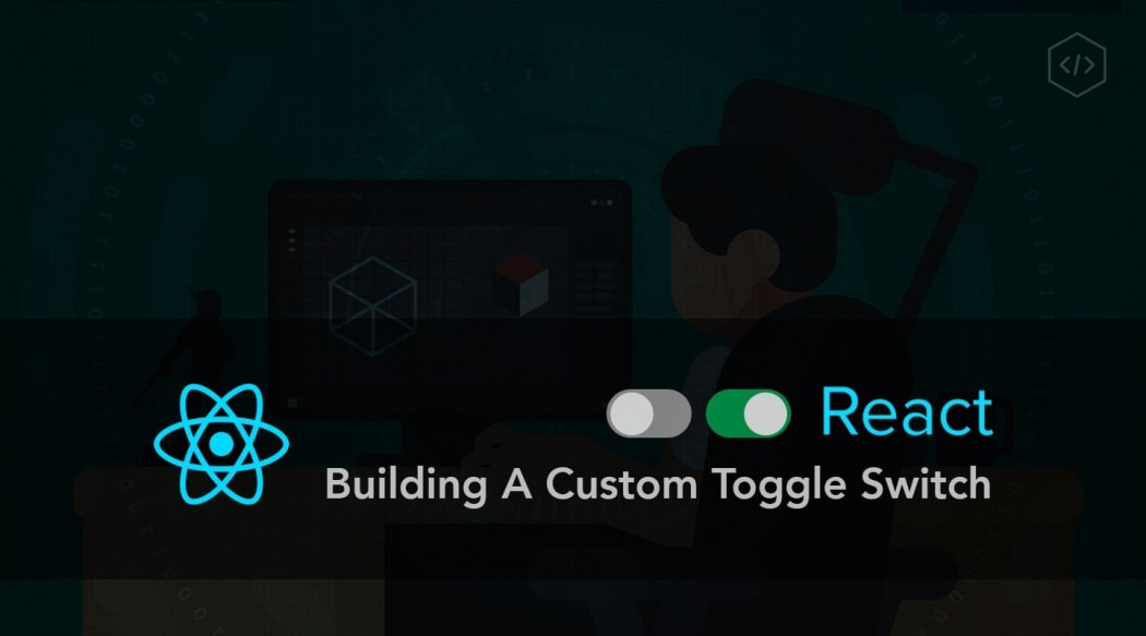 Build a Custom Toggle Switch with React ― Scotch io