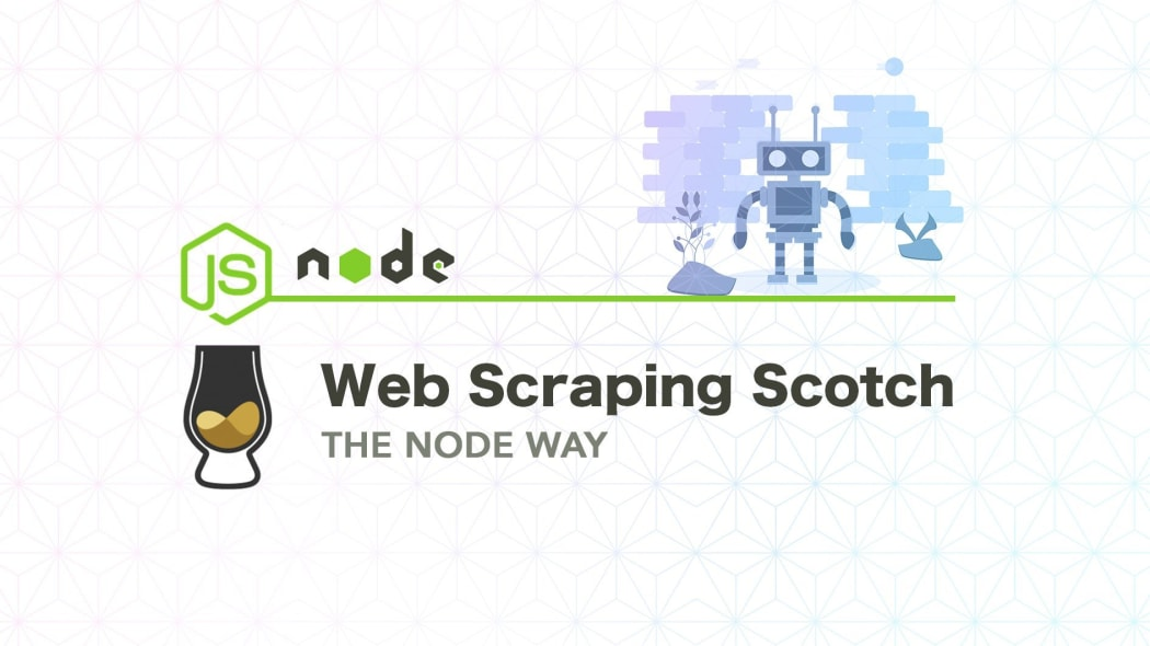 Web Scraping Scotch: The Node Way