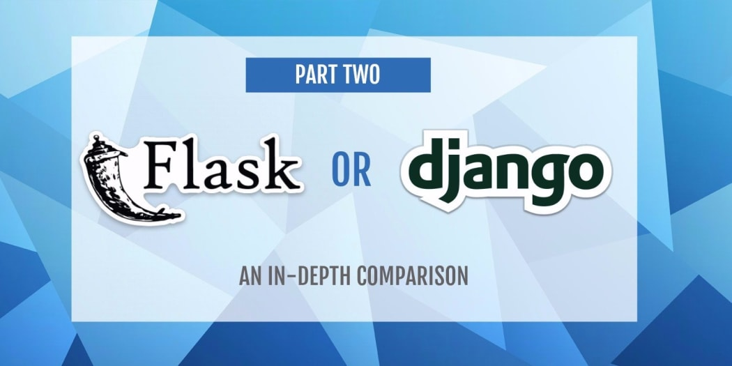 Flask Or Django? An In-Depth Comparison | Part Two ― Scotch io