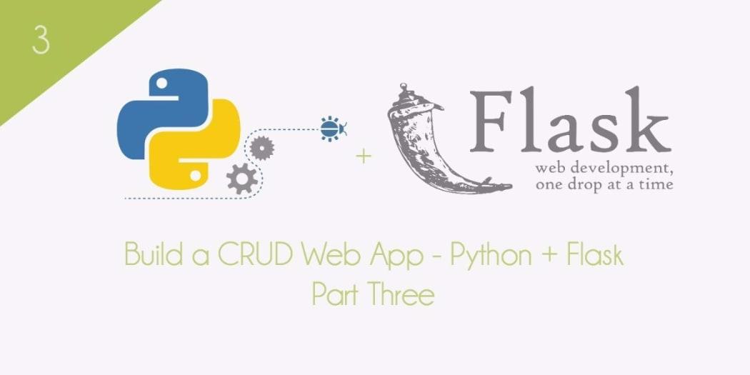 Build a CRUD Web App With Python and Flask - Part Three ― Scotch io