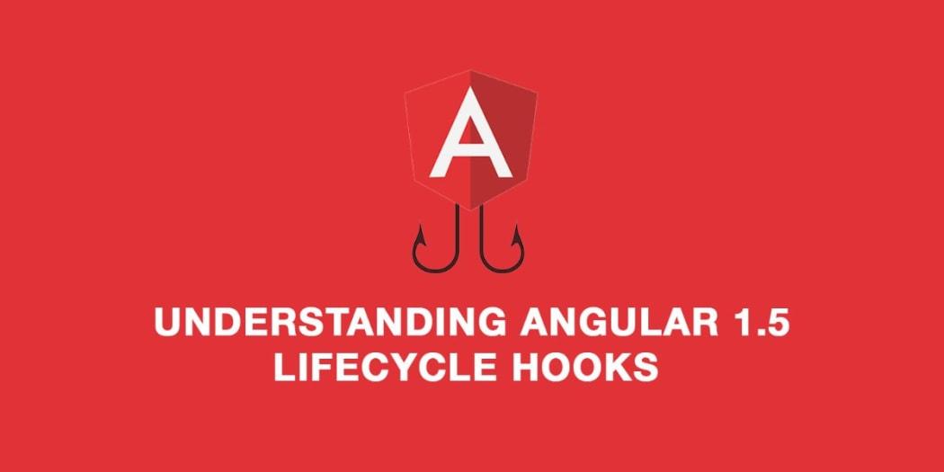 Understanding Angular 1.5 Lifecycle Hooks