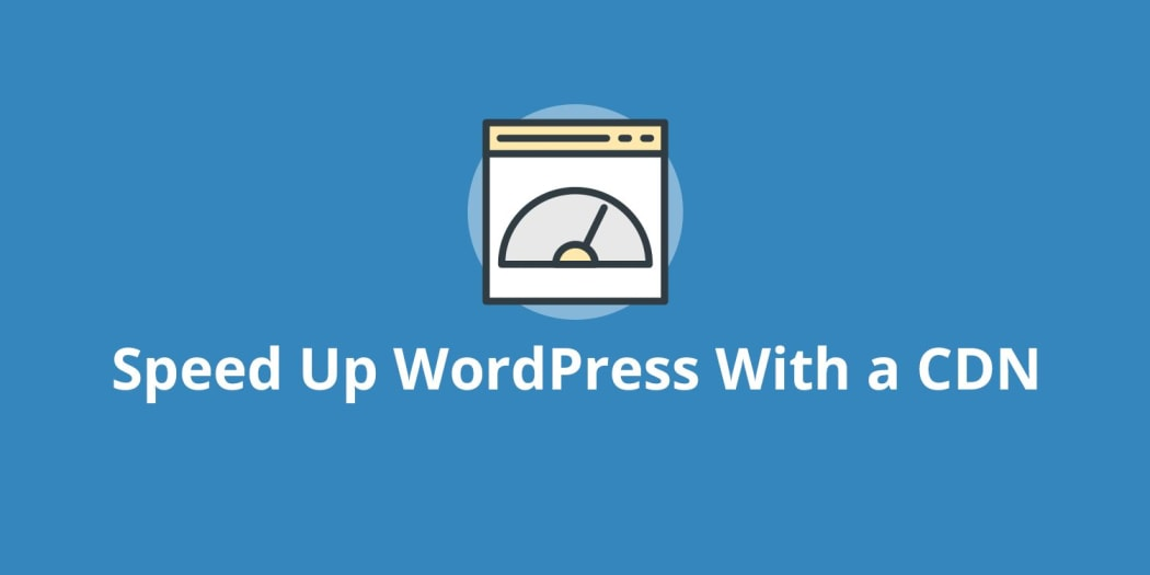 How to Speed Up WordPress with a CDN