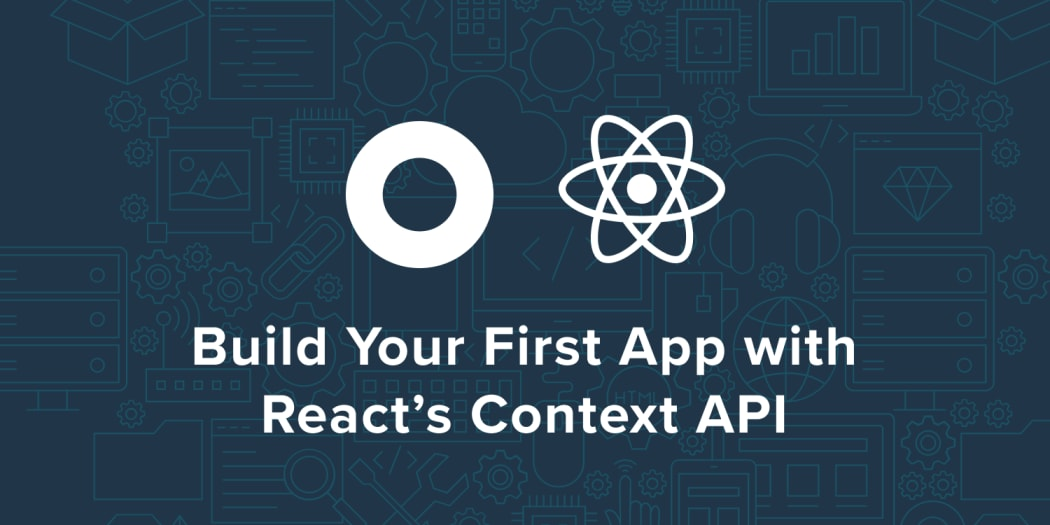 Build Your First App with React's Context API ― Scotch io