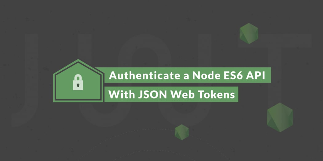 Authenticate a Node ES6 API with JSON Web Tokens