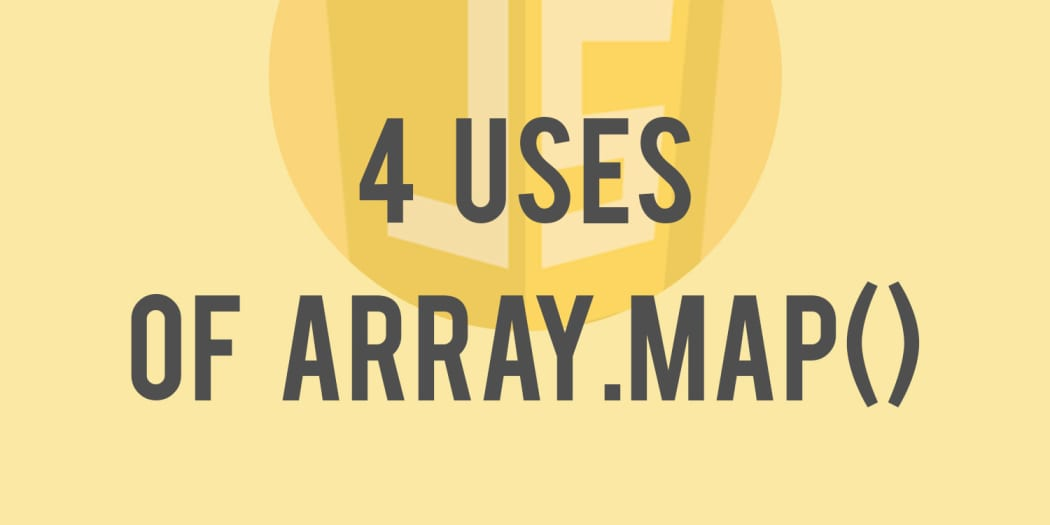 4 Uses of JavaScript's Array map() You Should Know ― Scotch io