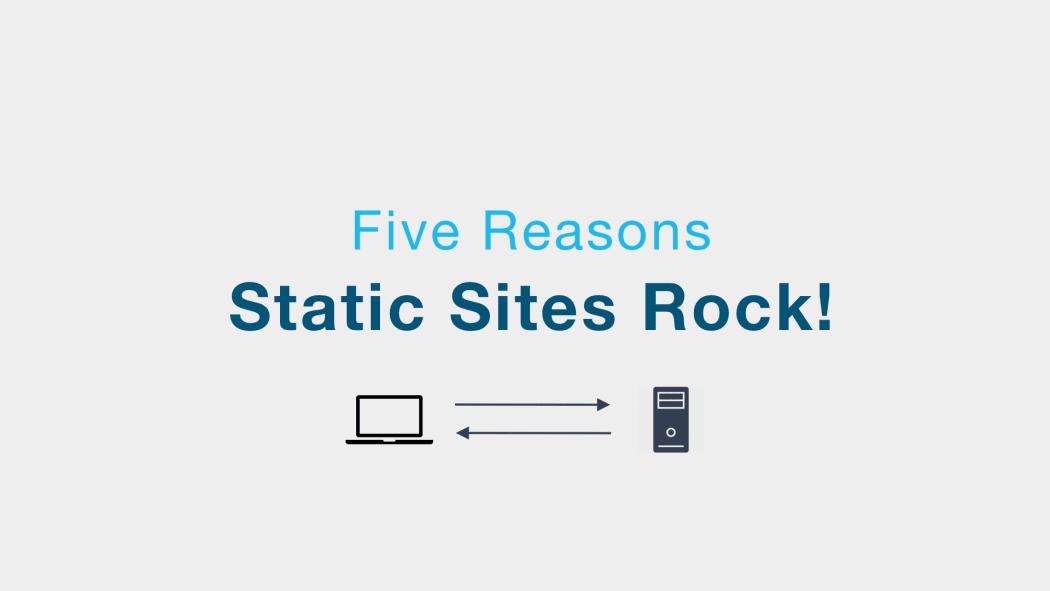 5 Reasons Static Sites Rock!