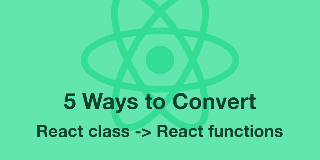 5 Ways to Convert React Class Components to Functional