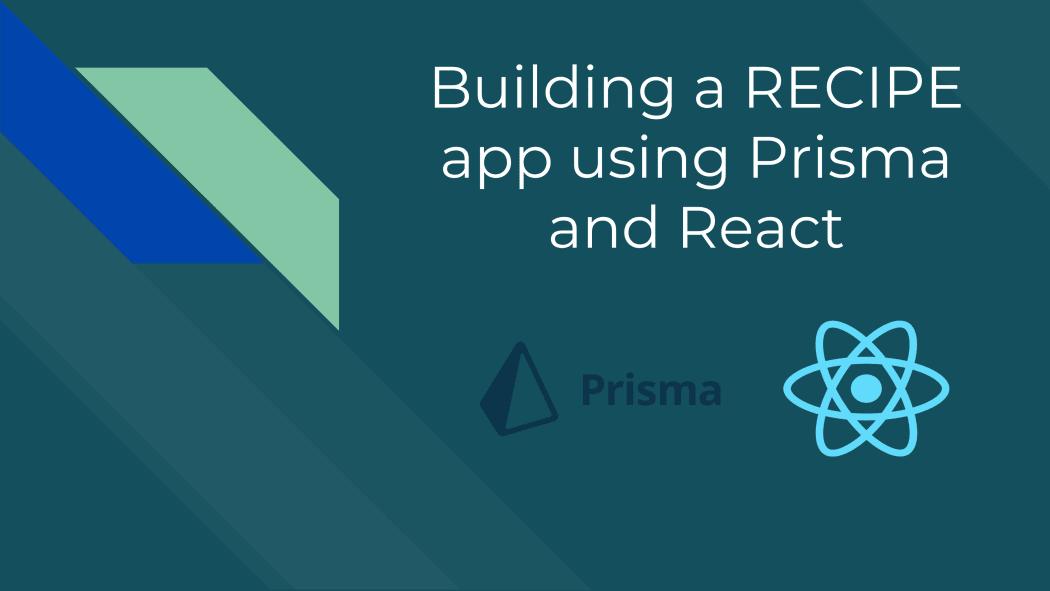 Building a RECIPE app using Prisma and React