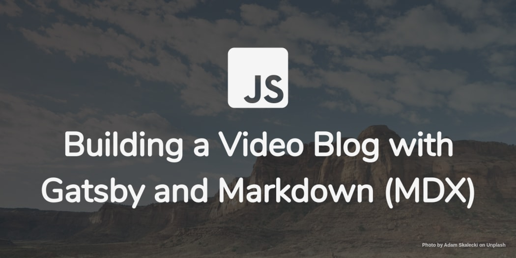 Building a Video Blog with Gatsby and Markdown (MDX)