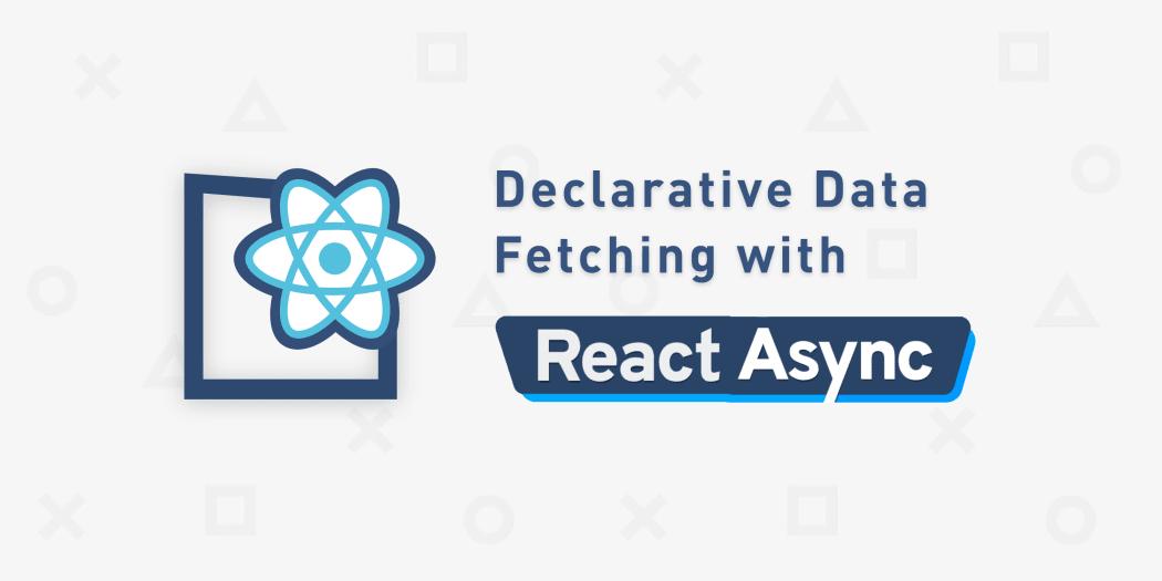 React Async for Declarative Data Fetching