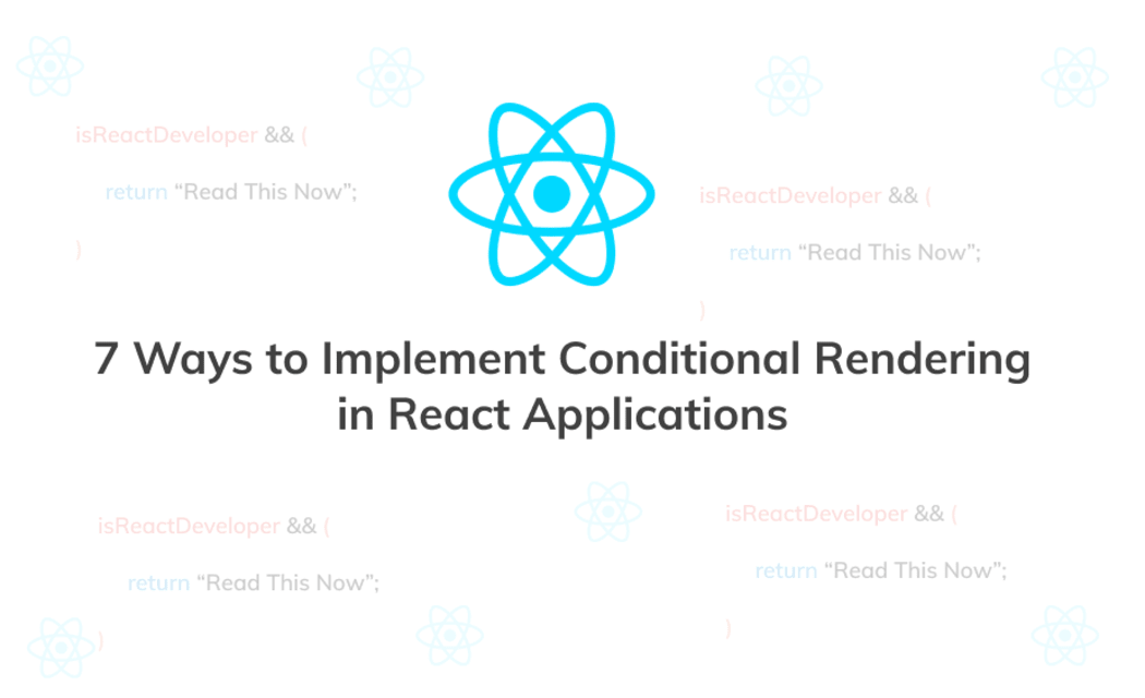 7 Ways to Implement Conditional Rendering in React Applications