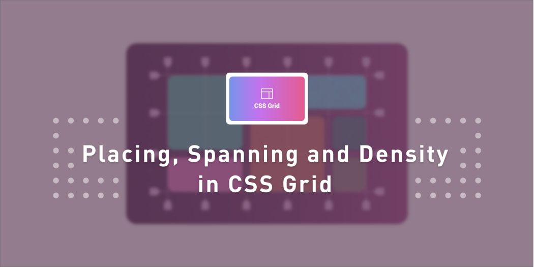 Placing, Spanning and Density in CSS Grid