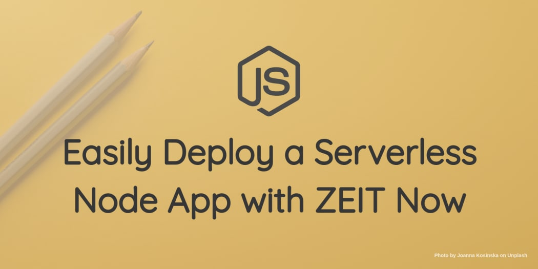 Easily Deploy a Serverless Node App with ZEIT Now
