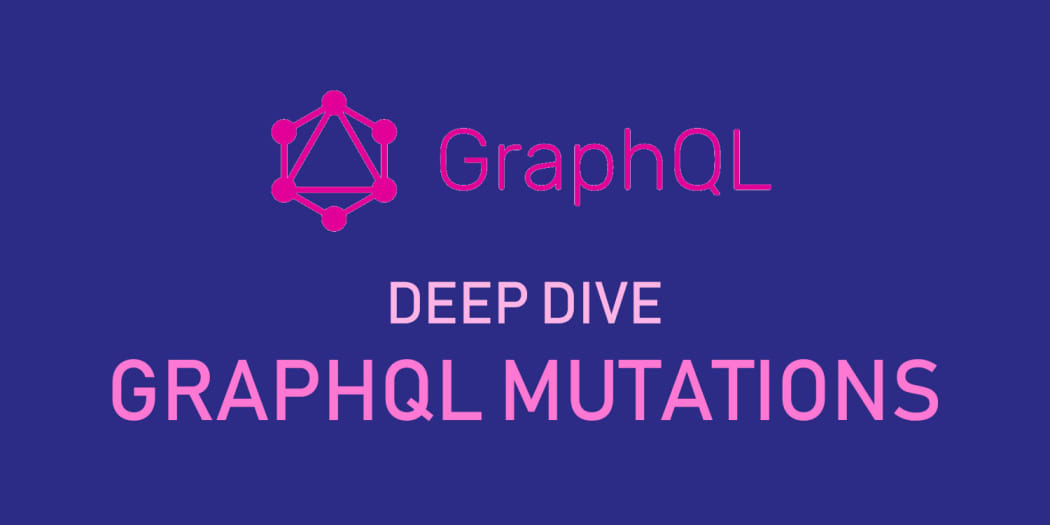 Deep Dive into GraphQL Mutations ― Scotch io