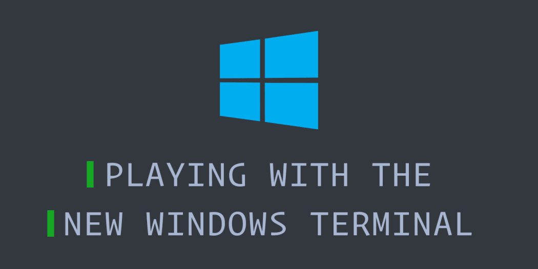 Playing with the New Windows Terminal