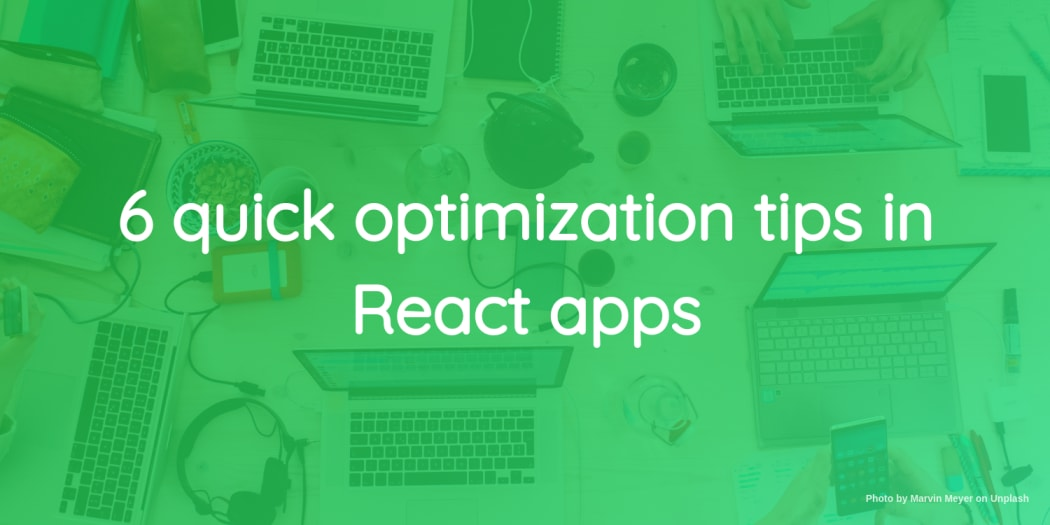 6 quick optimization tips in React apps