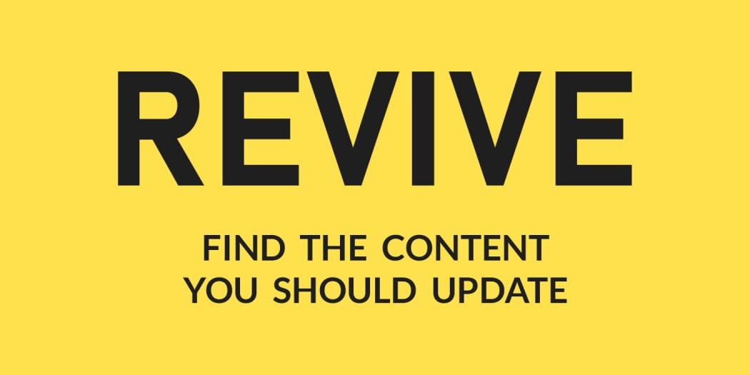 Revive: A Free Tool that Analyzes Your Traffic and Finds the Content You Should Update