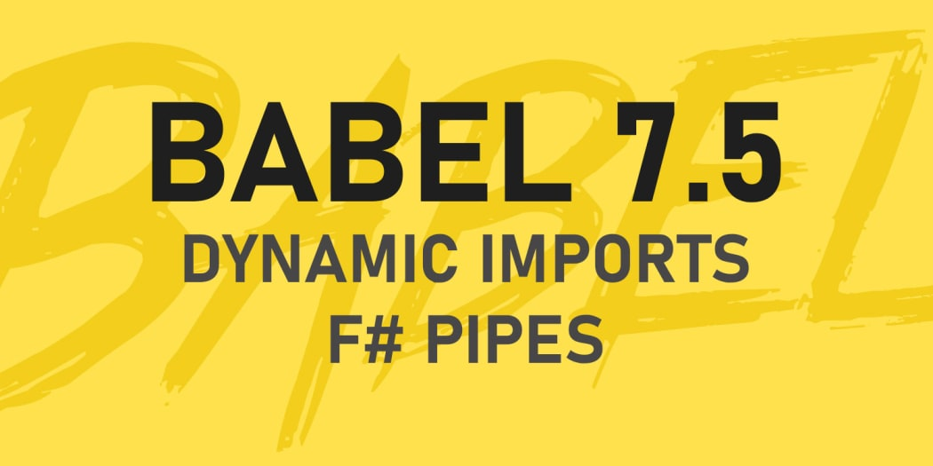 Dynamic Imports and F# Pipes Officially Land in Babel 7.5