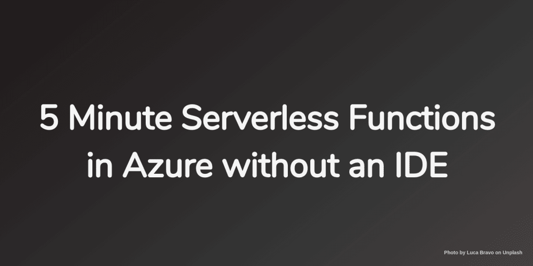 5 Minute Serverless Functions in Azure without an IDE