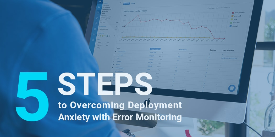 5 Steps to Overcoming Deployment Anxiety with Error Monitoring