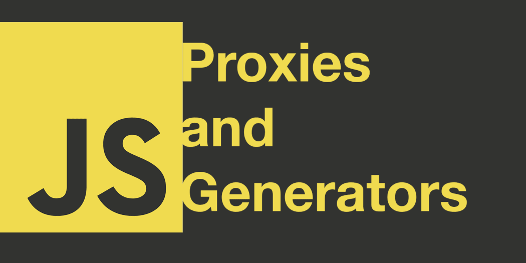 Proxies and Generators in JavaScript