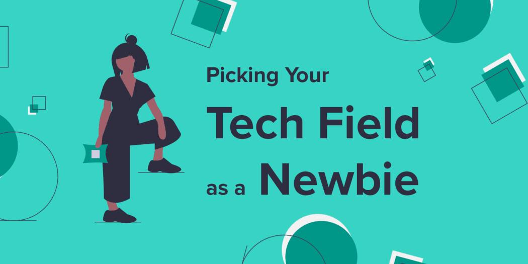 Picking Your Tech Field as a Newbie